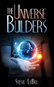 The Universe Builders by Steve LeBel